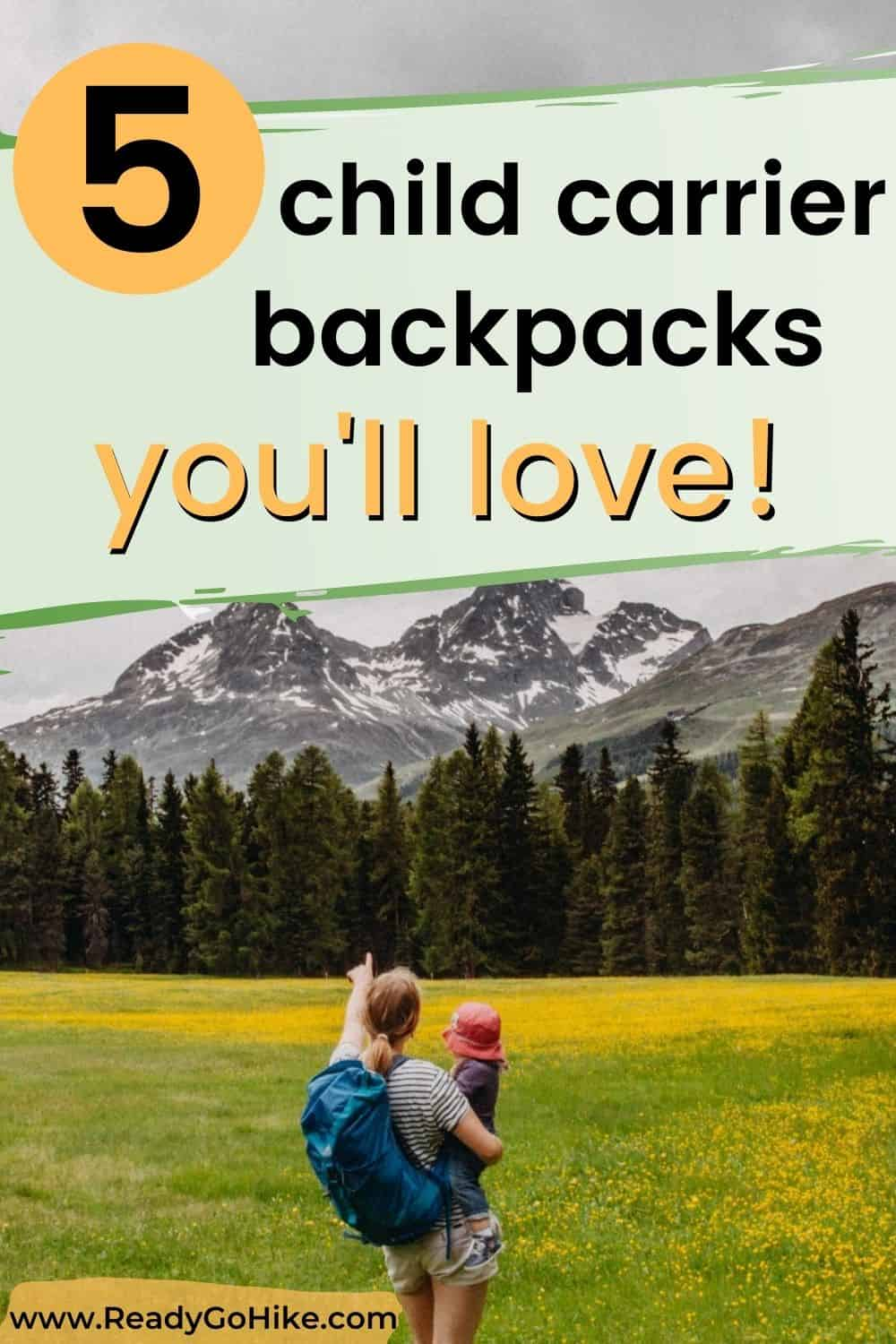 Mom pointing to mountain while holding child text overlay 5 Child Carrier Backpacks You'll Love