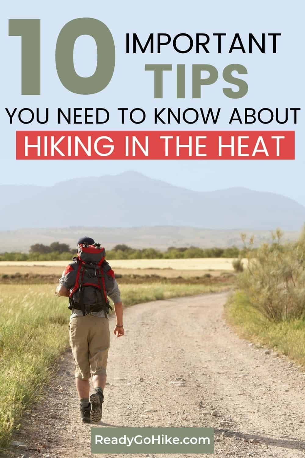 Hiker walking down dirt road text overlay 10 Important Tips You Need to Know About Hiking in the Heat