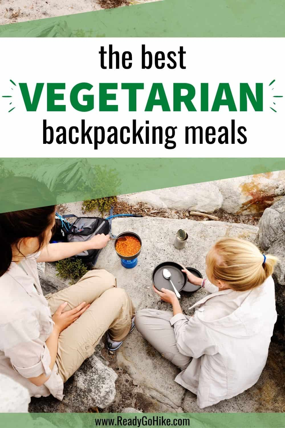 Female hikers cooking camping meal with text overlay The Best Vegetarian Backpacking Meals