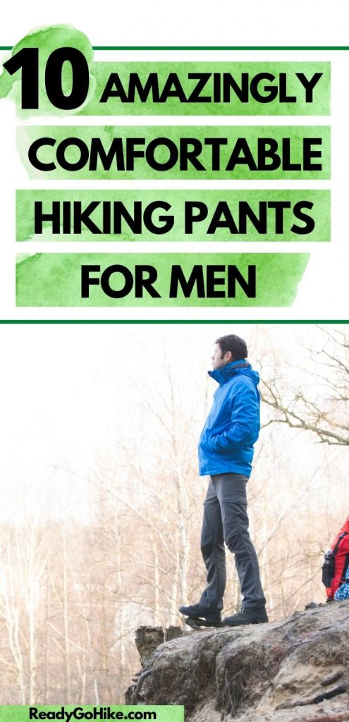 Side view of male hiker standing on edge of cliff in forest with text overlay 10 Amazingly Comfortable Hiking Pants for Men