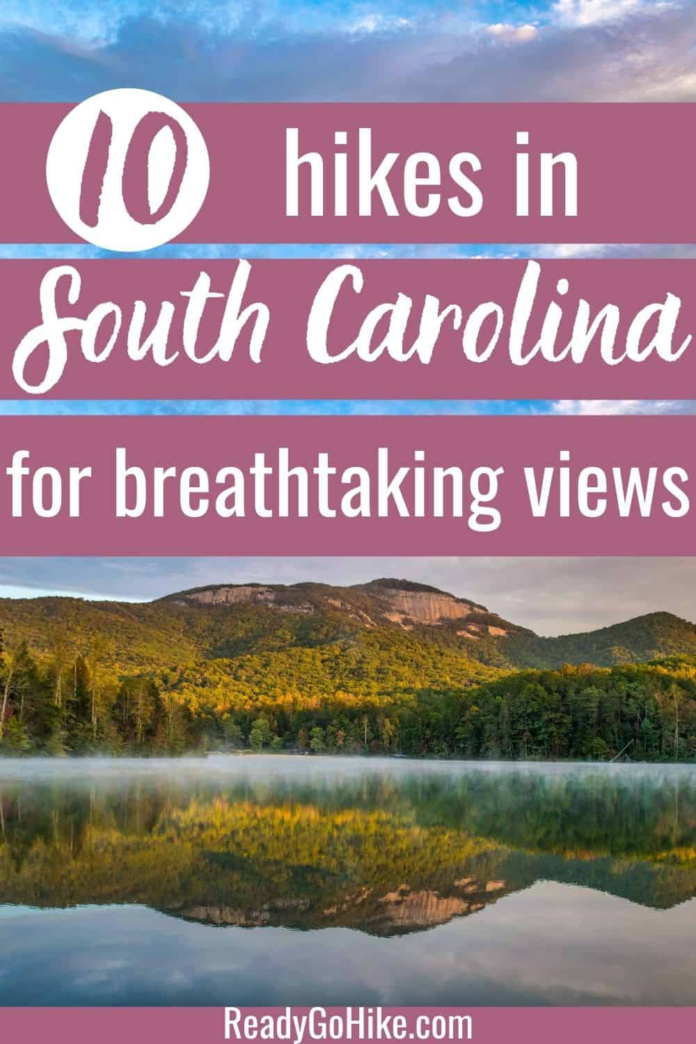 Table Rock State Park and Pinnacle Lake at sunrise with text overlay 10 Hikes in South Carolina for Breathtaking Views