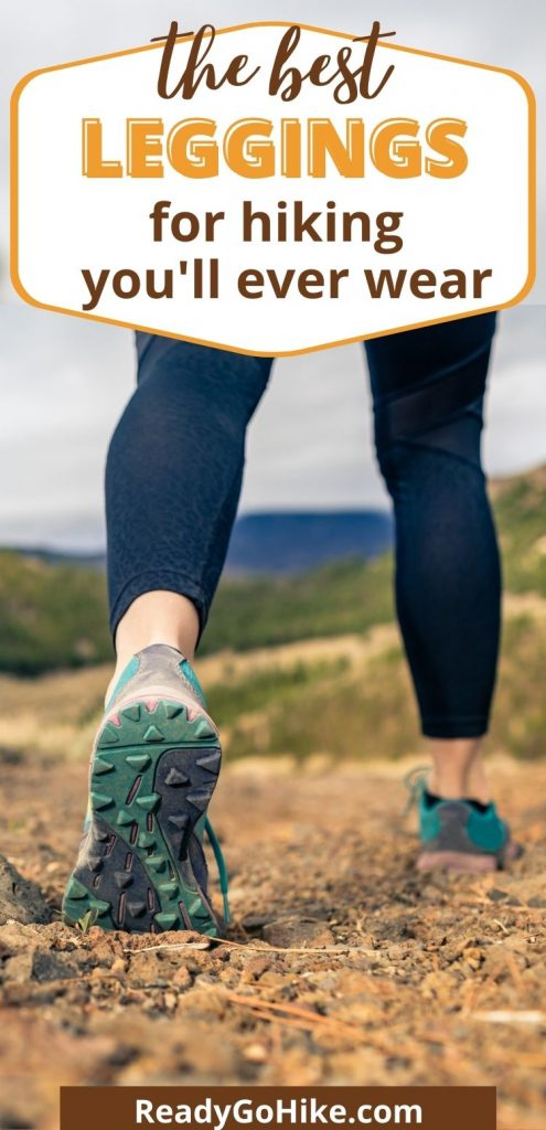 Picture of hiker wearing leggings walking on dirt trail with text overlay The Best Leggings for Hiking You'll Ever Wear